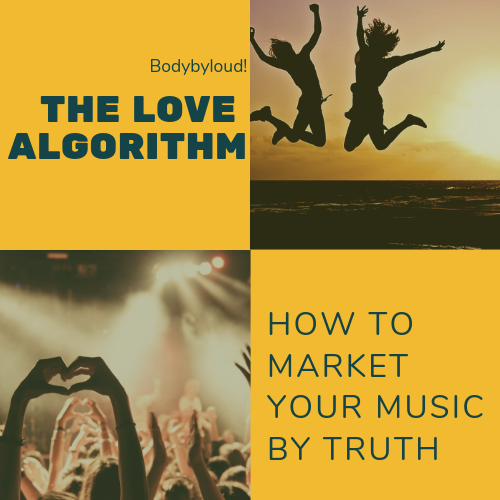 The Love Algorithm and How to Market Your Music By Truth. (Part 1 – The Artist Perspective)